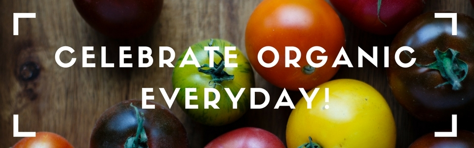 Celebrate organic everyday